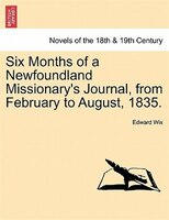 Six Months Of A Newfoundland Missionary's Journal, From February To August, 1835. - Edward Wix