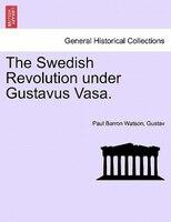 The Swedish Revolution Under Gustavus Vasa. - Paul Barron Watson, Gustav