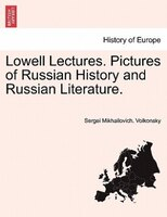 Lowell Lectures. Pictures Of Russian History And Russian Literature. - Sergei Mikhailovich. Volkonsky