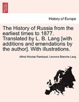 The History Of Russia From The Earliest Times To 1877. Translated By L. B. Lang [with Additions And Emendations By The Author]. Wi - Alfred Nicolas Rambaud, Leonora Blanche Lang