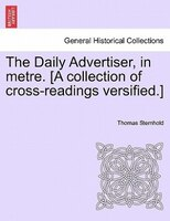 The Daily Advertiser, In Metre. [a Collection Of Cross-readings Versified.] - Thomas Sternhold