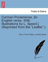 "Carmen Pooleriense. [in English Verse. With Illustrations By L. Speed.] (reprinted From The ""leaflet.""). - Henry Francis Wilson, Lancelot Speed"