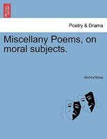 Miscellany Poems, On Moral Subjects. - Anonymous