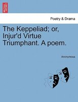 The Keppeliad; Or, Injur'd Virtue Triumphant. A Poem. - Anonymous