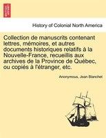 Collection De Manuscrits Contenant Lettres, Mémoires, Et Autres Documents Historiques Relatifs À La Nouvelle-france, - Anonymous, Jean Blanchet