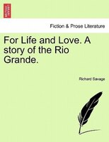 For Life And Love. A Story Of The Rio Grande.
