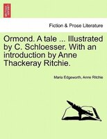 Ormond. A Tale ... Illustrated By C. Schloesser. With An Introduction By Anne Thackeray Ritchie. - Maria Edgeworth, Anne Ritchie