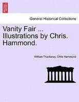 Vanity Fair ... Illustrations By Chris. Hammond. - William Thackeray, Chris Hammond