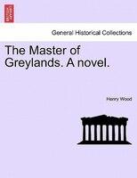 The Master Of Greylands. A Novel. - Henry Wood