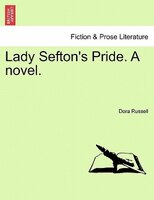 Lady Sefton's Pride. A Novel. - Dora Russell