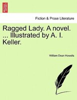 Ragged Lady. A Novel. ... Illustrated By A. I. Keller. - William Dean Howells