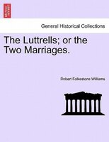 The Luttrells; Or The Two Marriages. - Robert Folkestone Williams
