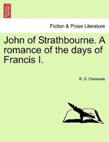John Of Strathbourne. A Romance Of The Days Of Francis I.
