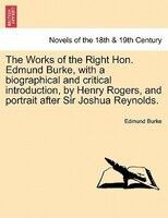 The Works Of The Right Hon. Edmund Burke, With A Biographical And Critical Introduction, By Henry Rogers, And Portrait After Sir J