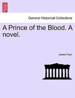 A Prince of the Blood. A novel. New Edition