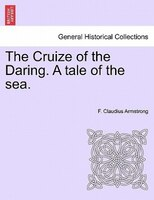The Cruize Of The Daring. A Tale Of The Sea.