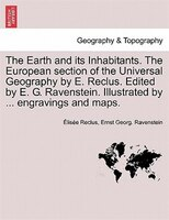 The Earth And Its Inhabitants. The European Section Of The Universal Geography By E. Reclus. Edited By E. G. Ravenstein. Illustrat