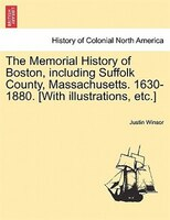 The Memorial History Of Boston, Including Suffolk County, Massachusetts. 1630-1880. [with Illustrations, Etc.] Vol. Ii