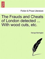 The Frauds And Cheats Of London Detected ... With Wood Cuts, Etc.