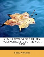 Vital Records Of Chelsea Massachusetts To The Year 1850
