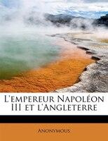 L'empereur Napoléon Iii Et L'angleterre - Anonymous