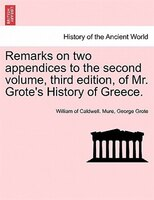 Remarks On Two Appendices To The Second Volume, Third Edition, Of Mr. Grote's History Of Greece.