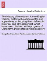The History Of Herodotus. A New English Version, Edited With Copious Notes And Appendices Embodying The Chief Results, Historical