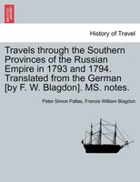 Travels Through The Southern Provinces Of The Russian Empire In 1793 And 1794. Translated From The German [by F. W. Blagdon]. Ms.