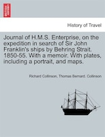 Journal Of H.m.s. Enterprise, On The Expedition In Search Of Sir John Franklin's Ships By Behring Strait. 1850-55. With A