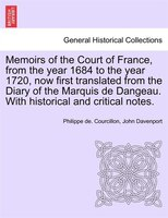 Memoirs Of The Court Of France, From The Year 1684 To The Year 1720, Now First Translated From The Diary Of The Marquis De Dangeau