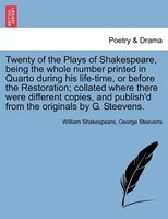 Twenty Of The Plays Of Shakespeare, Being The Whole Number Printed In Quarto During His Life-time, Or Before The Restoration; Coll
