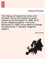 The History Of England By Hume And Smollett. (from The Invasion Of Julius Caesar To The Revolution In 1688. By D. Hume.