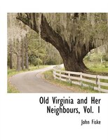 Old Virginia And Her Neighbours, Vol. 1