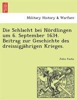 Die Schlacht Bei Nördlingen Um 6. September 1634. Beitrag Zur Geschichte Des Dreissigjährigen Krieges.