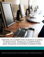 Trends In Computer Science: Cloud Computing, Parallel Computing, And Human-centered Computing