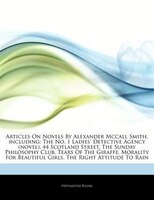 Articles On Novels By Alexander Mccall Smith, including: The No. 1 Ladies' Detective Agency (novel), 44 Scotland Street,