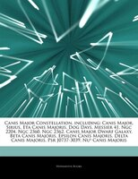 Articles On Canis Major Constellation, including: Canis Major, Sirius, Eta Canis Majoris, Dog Days, Messier 41, Ngc 2204, Ngc 2360