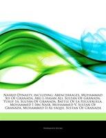 Articles On Nasrid Dynasty, Including: Abencerrages, Muhammad Xii Of Granada, Abu L-hasan Ali, Sultan Of Granada, Yusuf Iii, Sulta