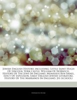 Articles On Jewish English History, including: Little Saint Hugh Of Lincoln, York Castle, William Of Norwich, History Of The Jews