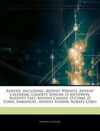 Articles On Advent, including: Advent Wreath, Advent Calendar, Gaudete Sunday, O Antiphon, Nativity Fast, Advent Candle, O Come, O
