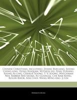 Articles On Chinese Christians, Including: Zhang Xueliang, Soong Ching-ling, Hong Xiuquan, Witness Lee, Feng Yuxiang, Soong Ai-lin