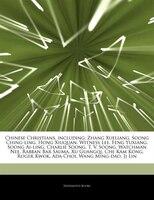 Articles On Chinese Christians, including: Zhang Xueliang, Soong Ching-ling, Hong Xiuquan, Witness Lee, Feng Yuxiang, Soong Ai-ling, Charlie S