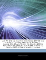 Articles On Aek Athens F.c. Seasons, including: 2007â?08 Aek Athens F.c. Season, 2008â?09 Aek Athens F.c. Season,