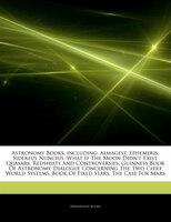 Articles On Astronomy Books, including: Almagest, Ephemeris, Sidereus Nuncius, What If The Moon Didn't Exist, Quasars,