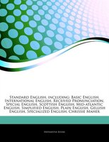 Articles On Standard English, including: Basic English, International English, Received Pronunciation, Special English, Scottish E