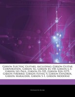Articles On Gibson Electric Guitars, including: Gibson Guitar Corporation, Gibson Sg, Gibson Es-150, Gibson L-5, Gibson Les Paul,