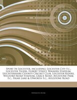 Articles On Sport In Leicester, including: Leicester City F.c., Leicester Tigers, Filbert Street, Walkers Stadium, Leicestershire