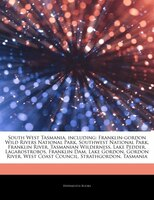Articles On South West Tasmania, including: Franklin-gordon Wild Rivers National Park, Southwest National Park, Franklin River, Ta