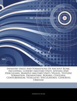 Articles On Infantry Units And Formations Of Ancient Rome, including: Cohort (military Unit), Jovians And Herculians, Maniple (mil