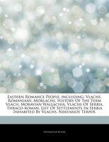 Articles On Eastern Romance People, including: Vlachs, Romanians, Morlachs, History Of The Term Vlach, Moravian Wallachia, Vlachs